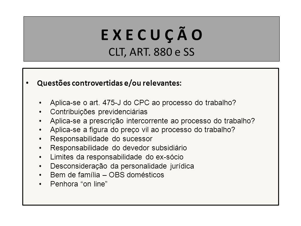 E X E C U Ç Ã O CLT, ART. 880 e SS Questões controvertidas e/ou relevantes: Aplica-se o art. 475-J do CPC ao processo do trabalho