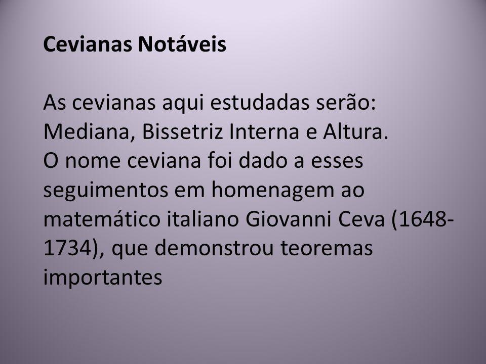 Cevianas Notáveis As cevianas aqui estudadas serão: Mediana, Bissetriz Interna e Altura.