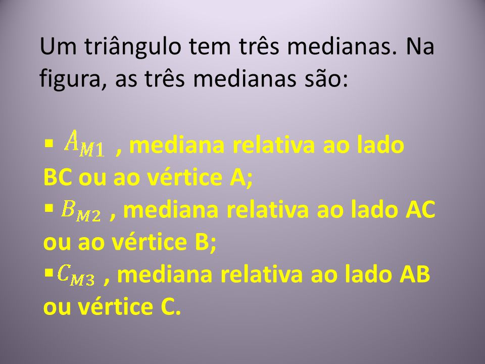Um triângulo tem três medianas. Na figura, as três medianas são: