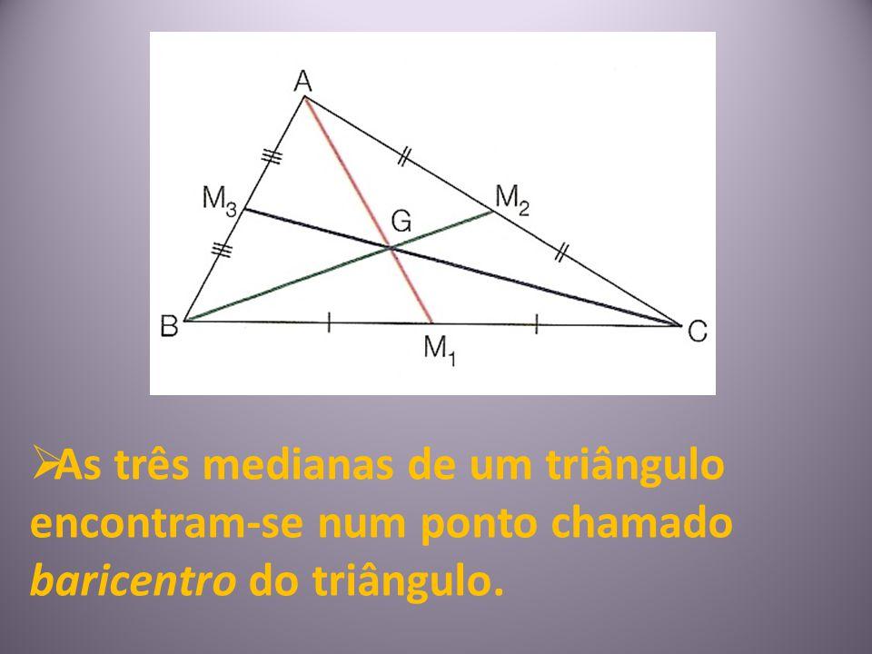 As três medianas de um triângulo encontram-se num ponto chamado baricentro do triângulo.