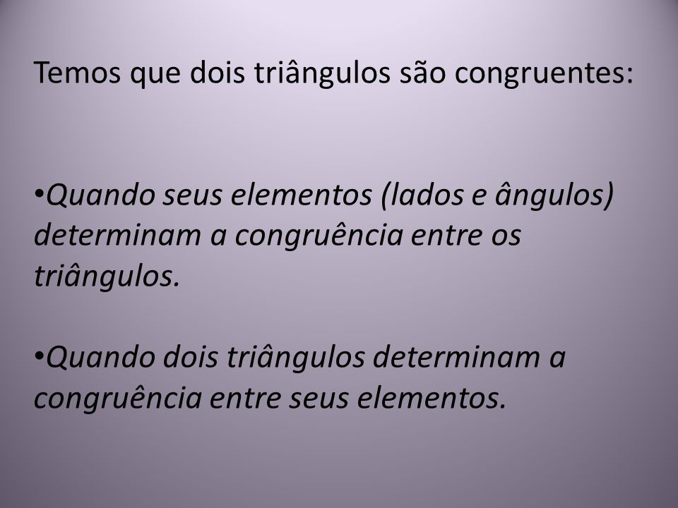 Temos que dois triângulos são congruentes: