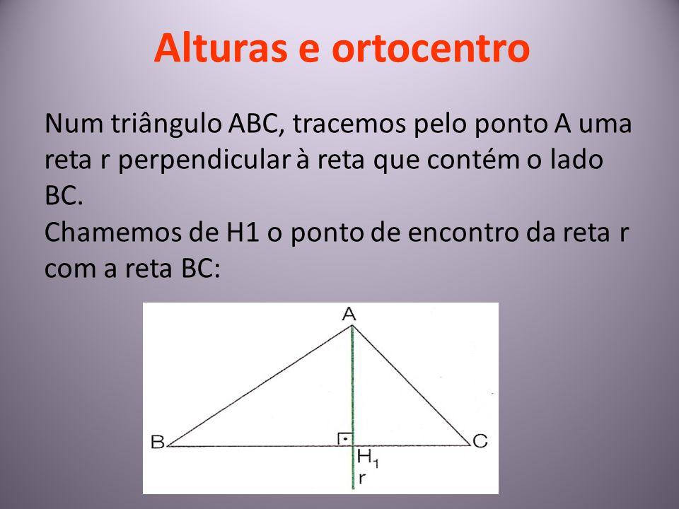 Alturas e ortocentro Num triângulo ABC, tracemos pelo ponto A uma reta r perpendicular à reta que contém o lado BC.