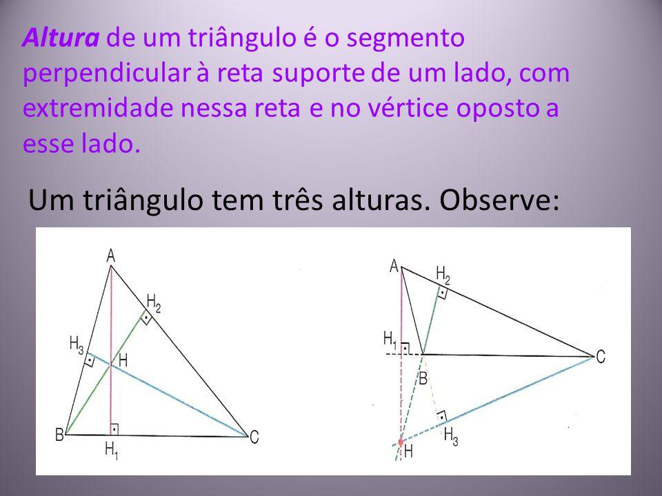 Um triângulo tem três alturas. Observe: