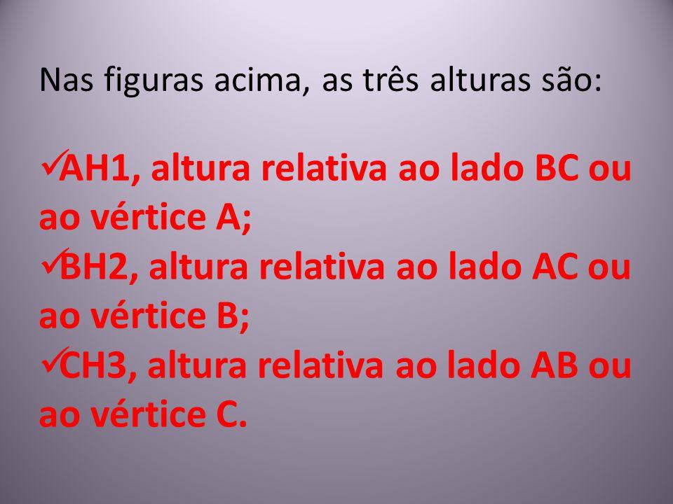 AH1, altura relativa ao lado BC ou ao vértice A;