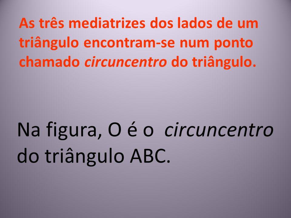 Na figura, O é o circuncentro do triângulo ABC.