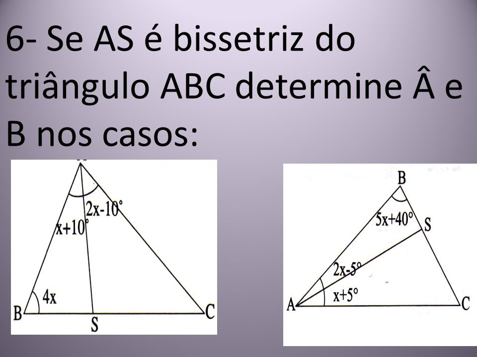 6- Se AS é bissetriz do triângulo ABC determine  e B nos casos: