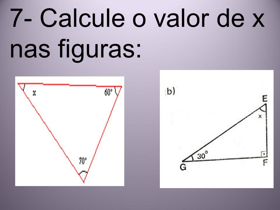 7- Calcule o valor de x nas figuras: