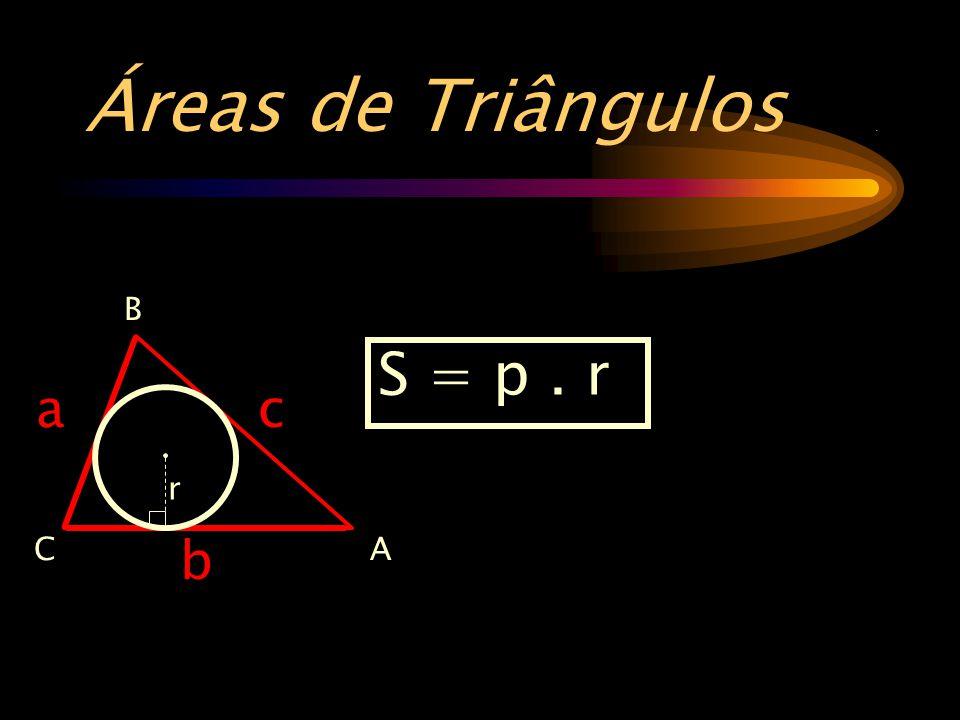 Áreas de Triângulos . B A C b a c S = p . r r