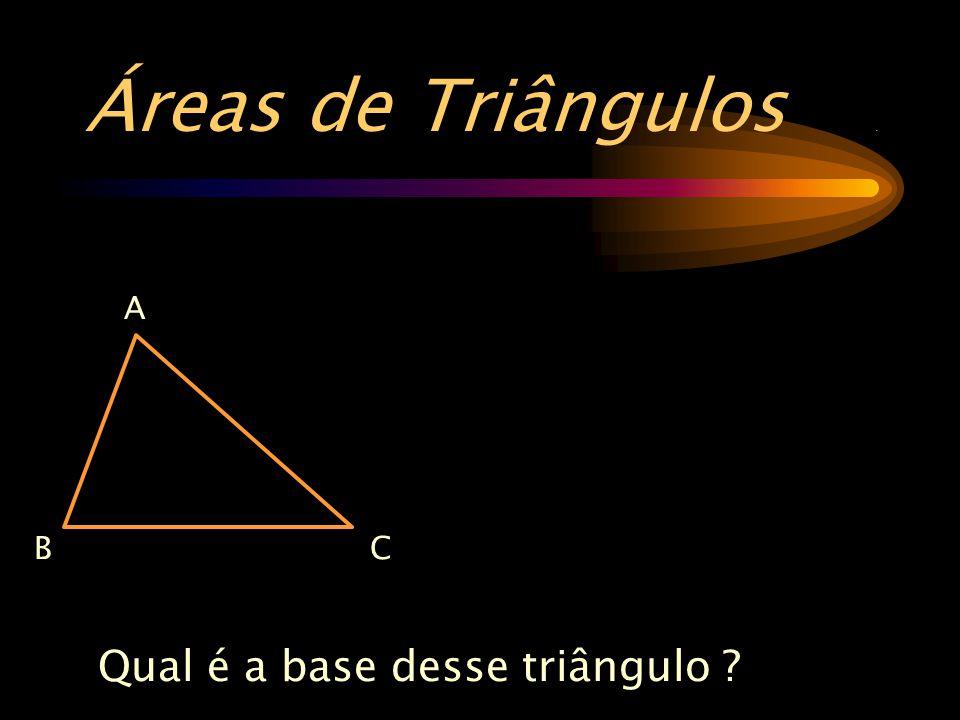 Áreas de Triângulos . Qual é a base desse triângulo A C B