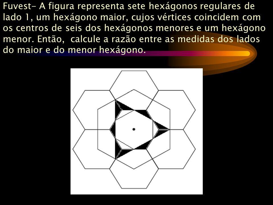 Fuvest- A figura representa sete hexágonos regulares de lado 1, um hexágono maior, cujos vértices coincidem com os centros de seis dos hexágonos menores e um hexágono menor.