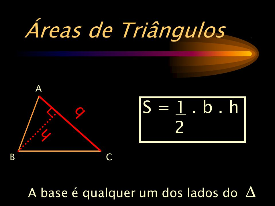 Áreas de Triângulos . S = 1 . b . h 2 b h