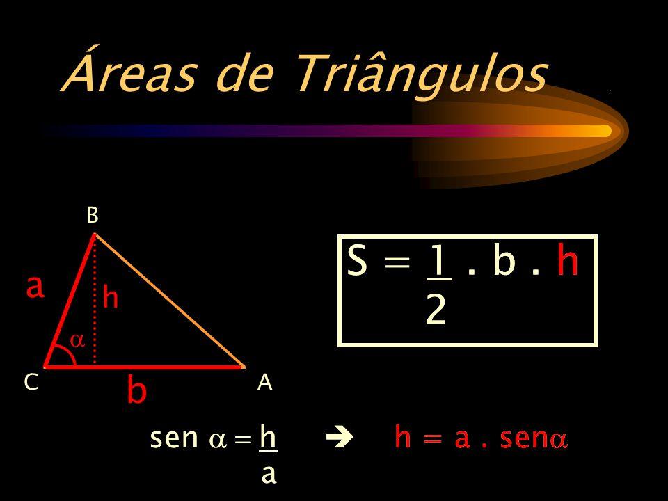 Áreas de Triângulos . S = 1 . b . h 2 S = 1 . b . h 2 a b h