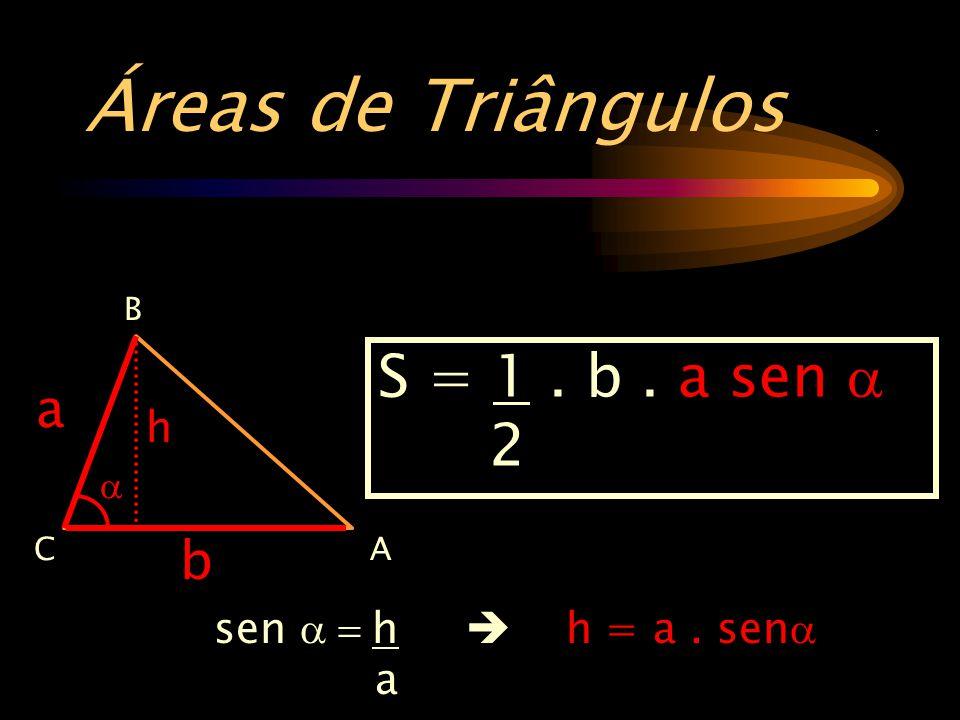 Áreas de Triângulos . S = 1 . b . a sen a 2 a b h