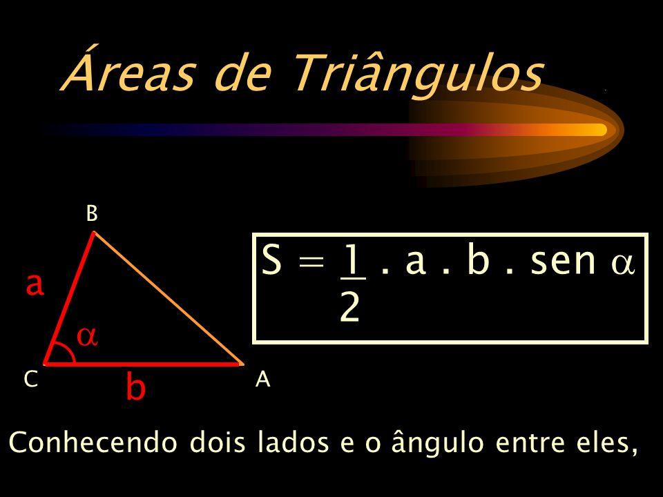 Áreas de Triângulos . S = 1 . a . b . sen a 2 a a b
