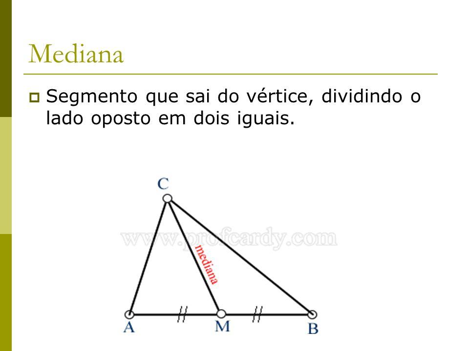Mediana Segmento que sai do vértice, dividindo o lado oposto em dois iguais. Felipe Pontes