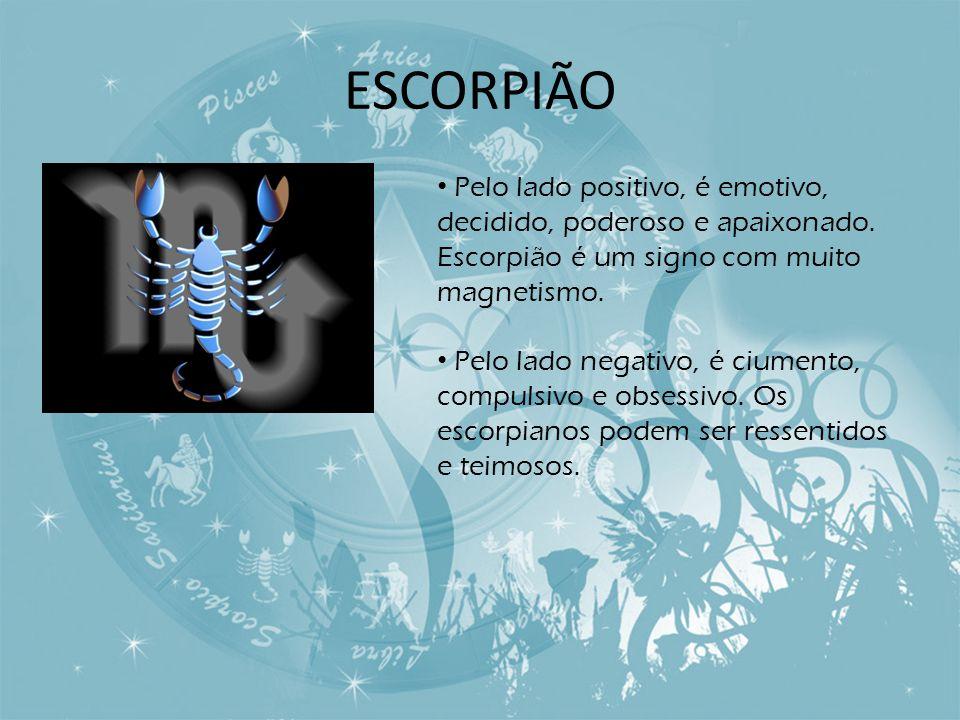 ESCORPIÃO Pelo lado positivo, é emotivo, decidido, poderoso e apaixonado. Escorpião é um signo com muito magnetismo.