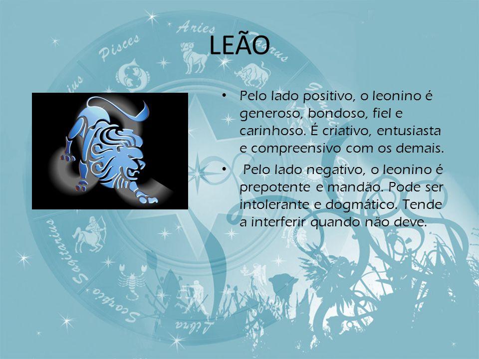 LEÃO Pelo lado positivo, o leonino é generoso, bondoso, fiel e carinhoso. É criativo, entusiasta e compreensivo com os demais.