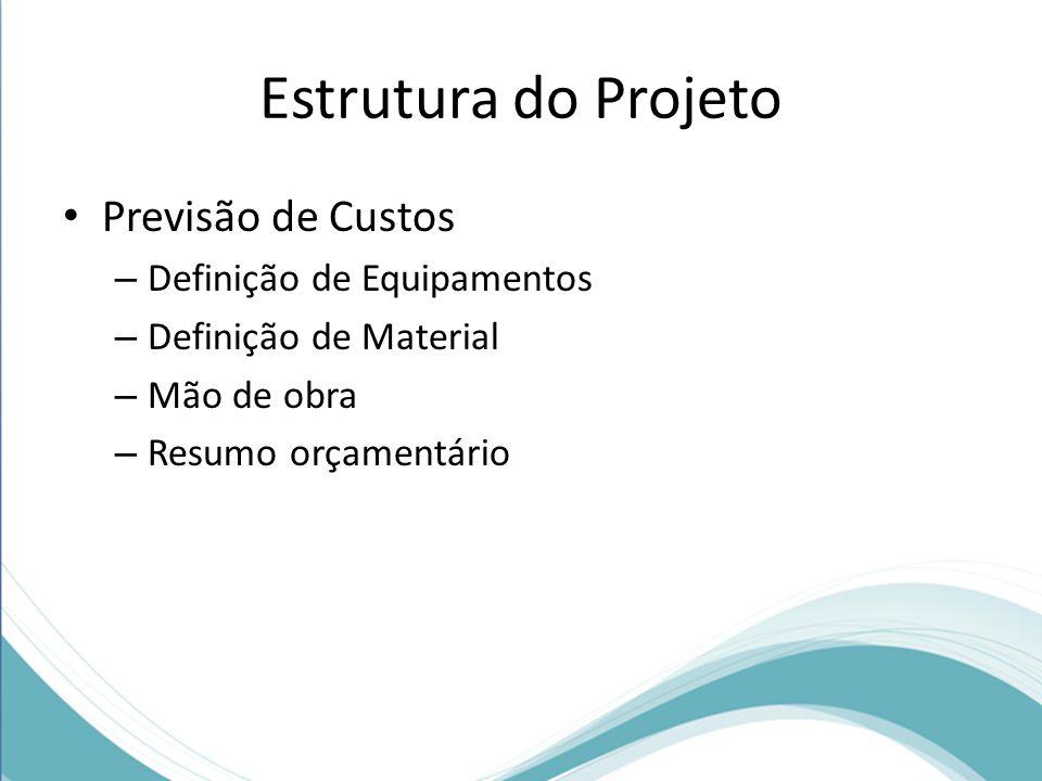 Estrutura do Projeto Previsão de Custos Definição de Equipamentos