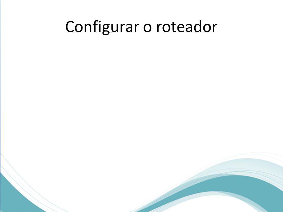 Configurar o roteador