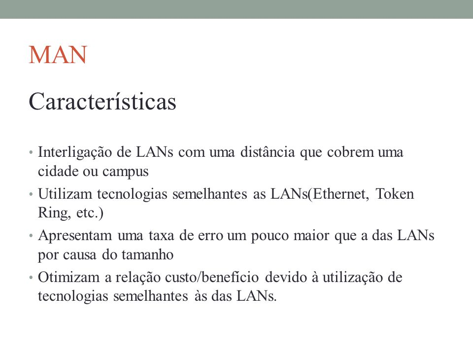 MAN Características. Interligação de LANs com uma distância que cobrem uma cidade ou campus.