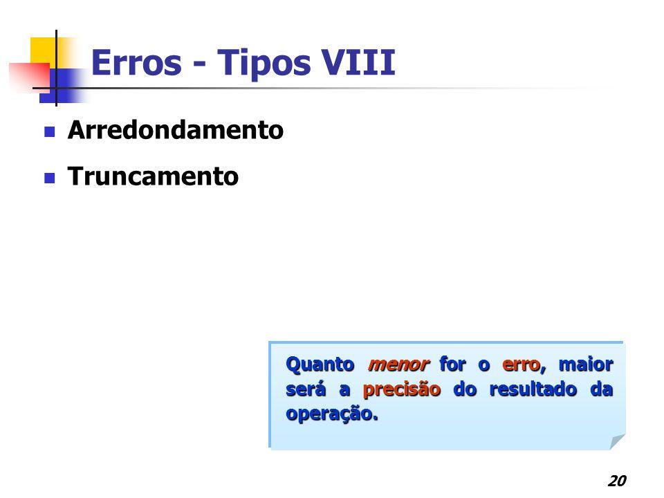 Erros - Tipos VIII Arredondamento Truncamento