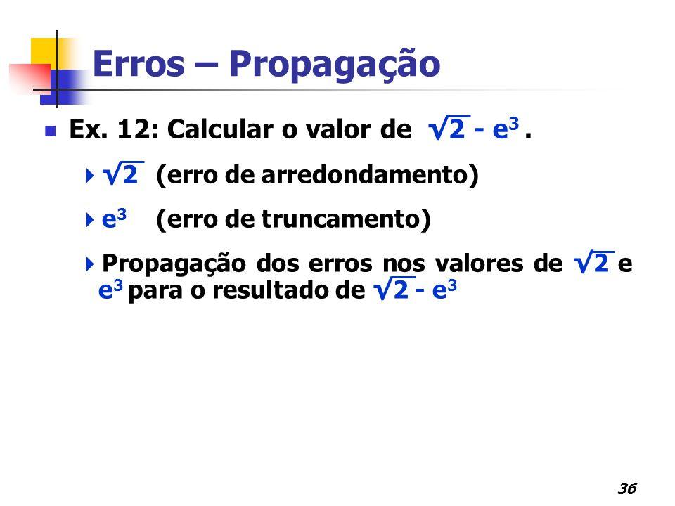 Erros – Propagação Ex. 12: Calcular o valor de √2 - e3 .