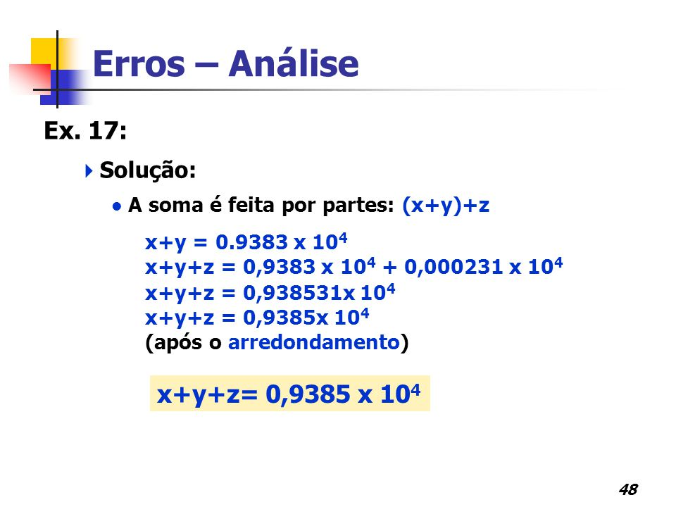 Erros – Análise Ex. 17: x+y+z= 0,9385 x 104 Solução: