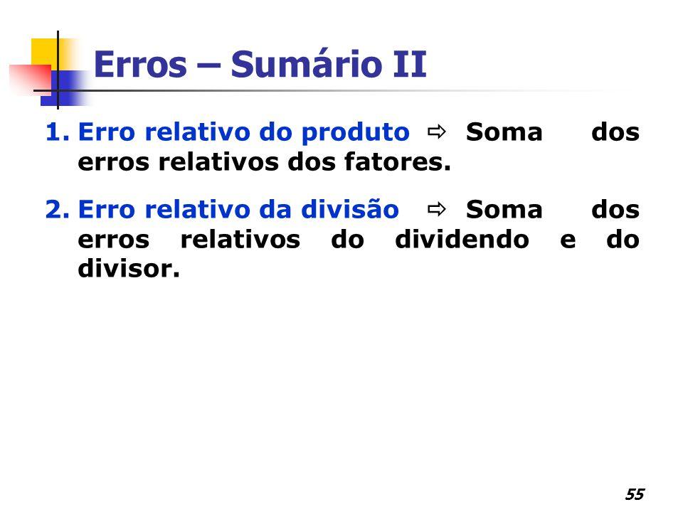 Erros – Sumário II Erro relativo do produto  Soma dos erros relativos dos fatores.