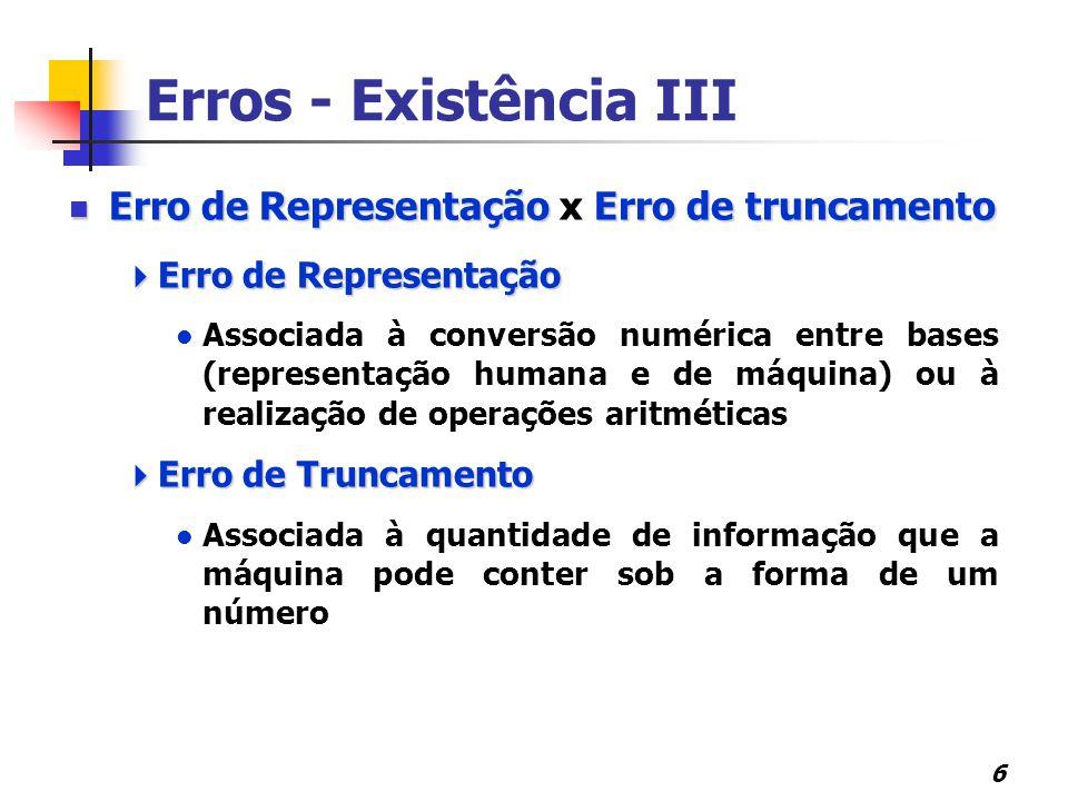 Erros - Existência III Erro de Representação x Erro de truncamento