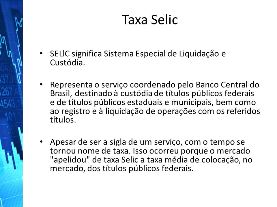 Taxa Selic SELlC significa Sistema Especial de Liquidação e Custódia.