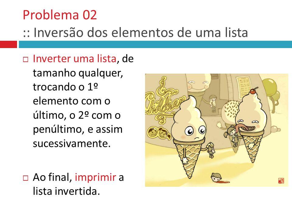 Problema 02 :: Inversão dos elementos de uma lista
