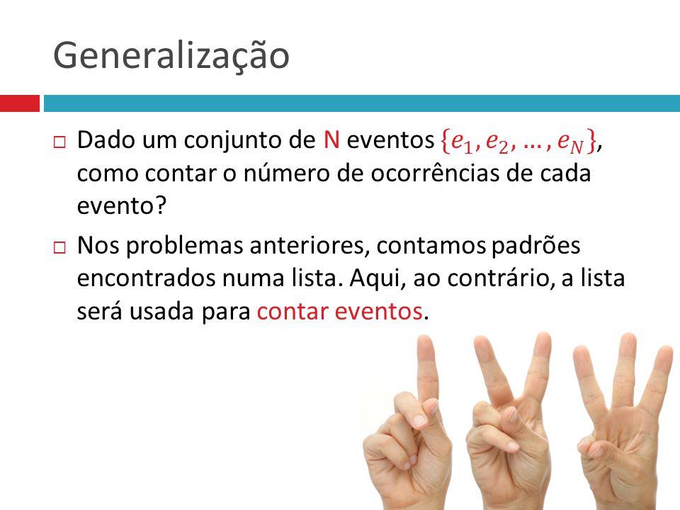 Generalização Dado um conjunto de N eventos { 𝑒 1 , 𝑒 2 , …, 𝑒 𝑁 }, como contar o número de ocorrências de cada evento