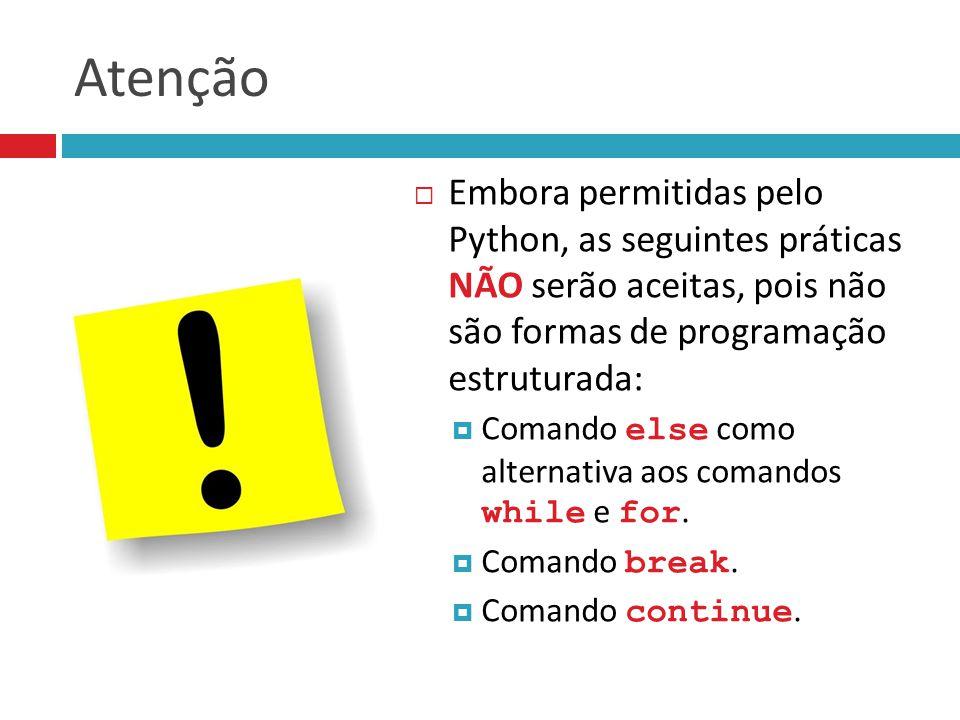 Atenção Embora permitidas pelo Python, as seguintes práticas NÃO serão aceitas, pois não são formas de programação estruturada: