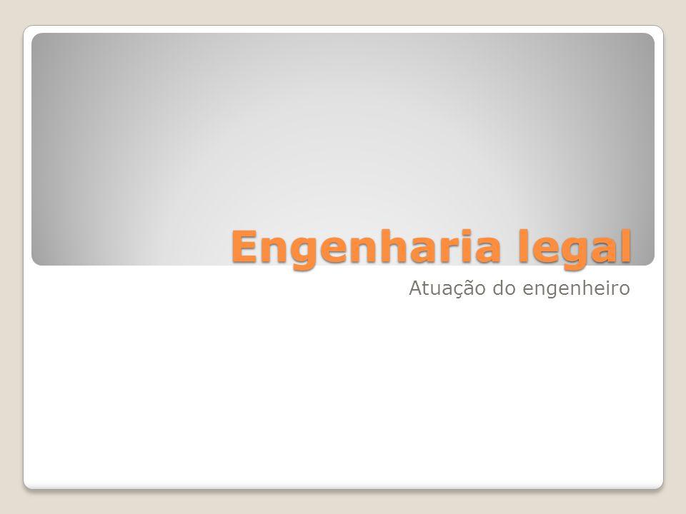 Engenharia legal Atuação do engenheiro