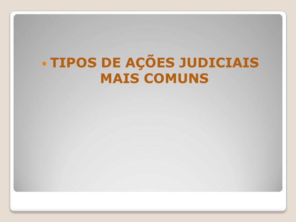 TIPOS DE AÇÕES JUDICIAIS MAIS COMUNS