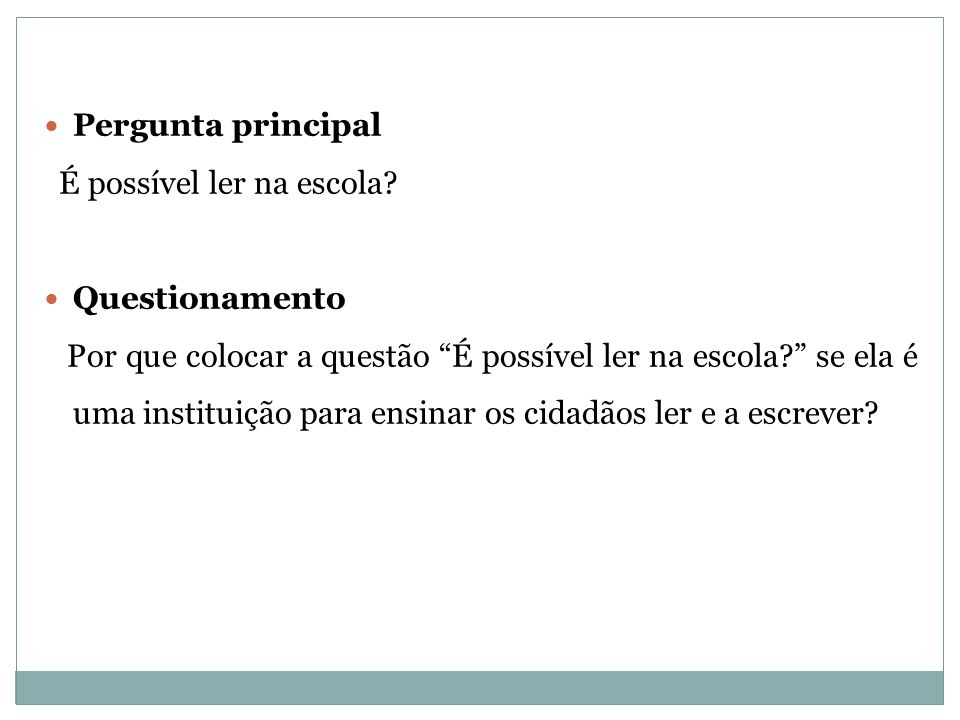 Pergunta principal É possível ler na escola Questionamento.