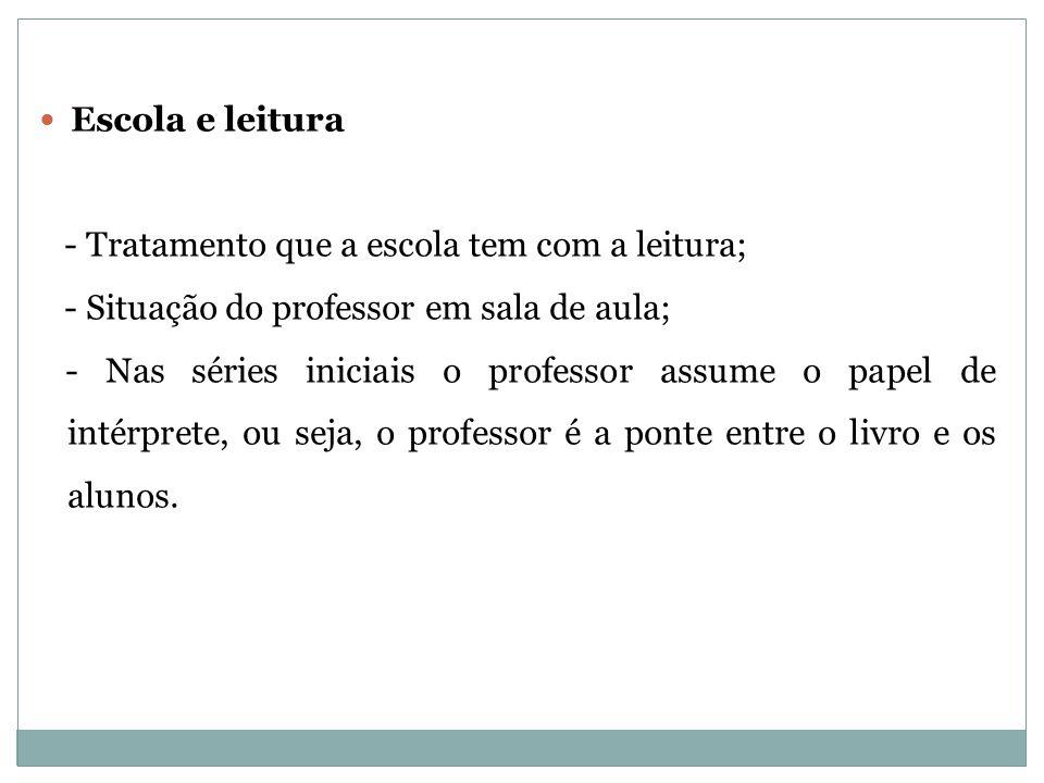 Escola e leitura - Tratamento que a escola tem com a leitura; - Situação do professor em sala de aula;