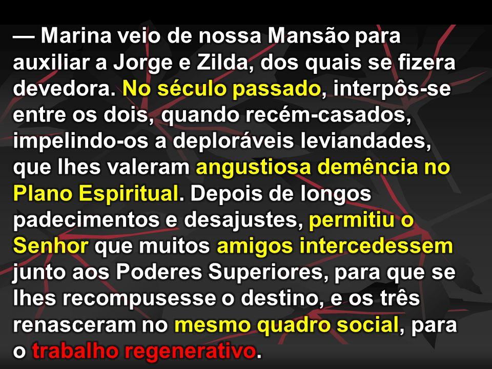 — Marina veio de nossa Mansão para auxiliar a Jorge e Zilda, dos quais se fizera devedora.