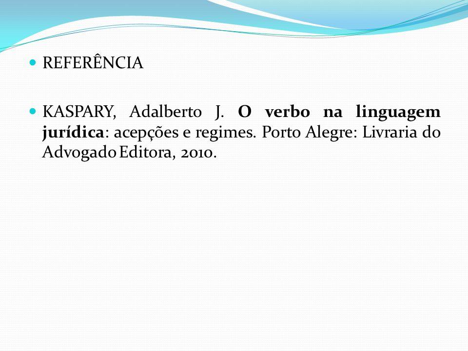 REFERÊNCIA KASPARY, Adalberto J. O verbo na linguagem jurídica: acepções e regimes.