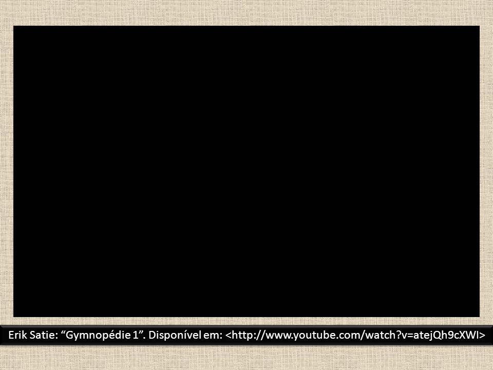 Erik Satie: Gymnopédie 1 . Disponível em: <http://www. youtube