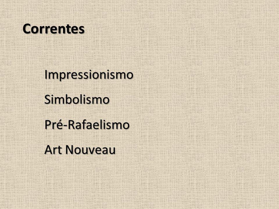 Correntes Impressionismo Simbolismo Pré-Rafaelismo Art Nouveau