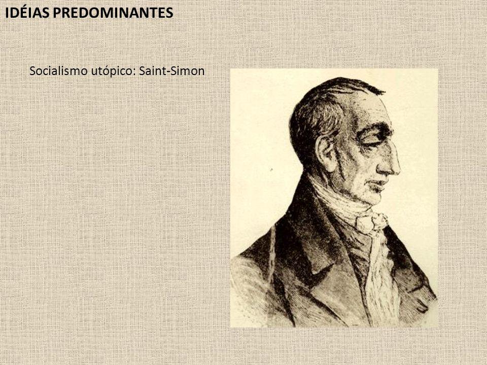 IDÉIAS PREDOMINANTES Socialismo utópico: Saint-Simon