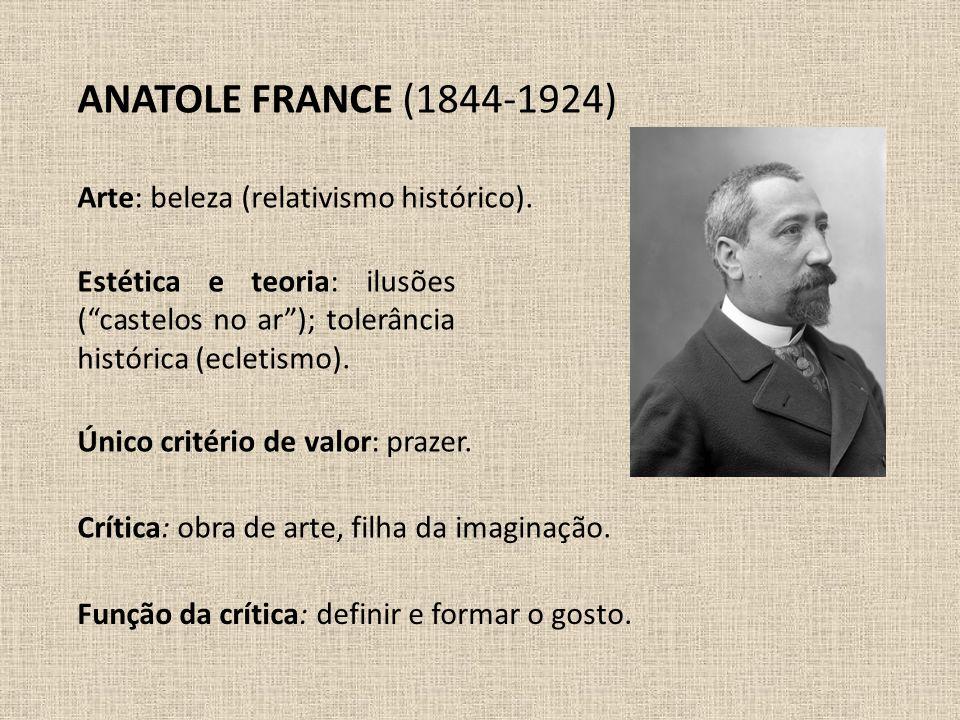 ANATOLE FRANCE (1844-1924) Arte: beleza (relativismo histórico).