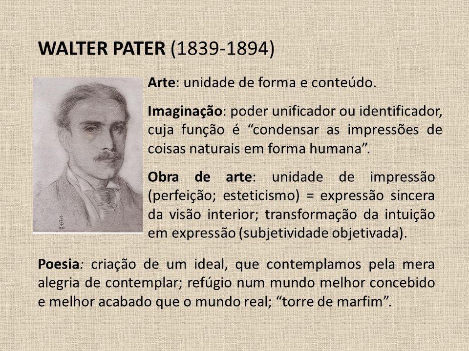 WALTER PATER (1839-1894) Arte: unidade de forma e conteúdo.