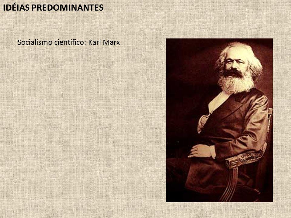IDÉIAS PREDOMINANTES Socialismo científico: Karl Marx