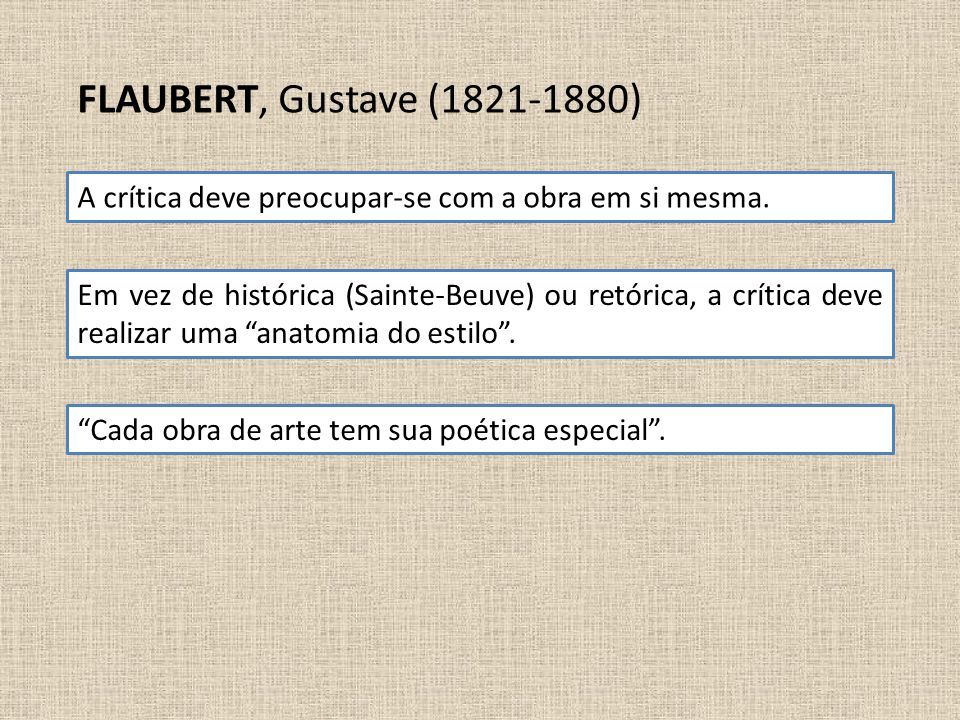 FLAUBERT, Gustave (1821-1880) A crítica deve preocupar-se com a obra em si mesma.