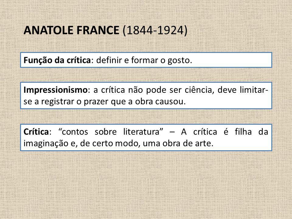 ANATOLE FRANCE (1844-1924) Função da crítica: definir e formar o gosto.