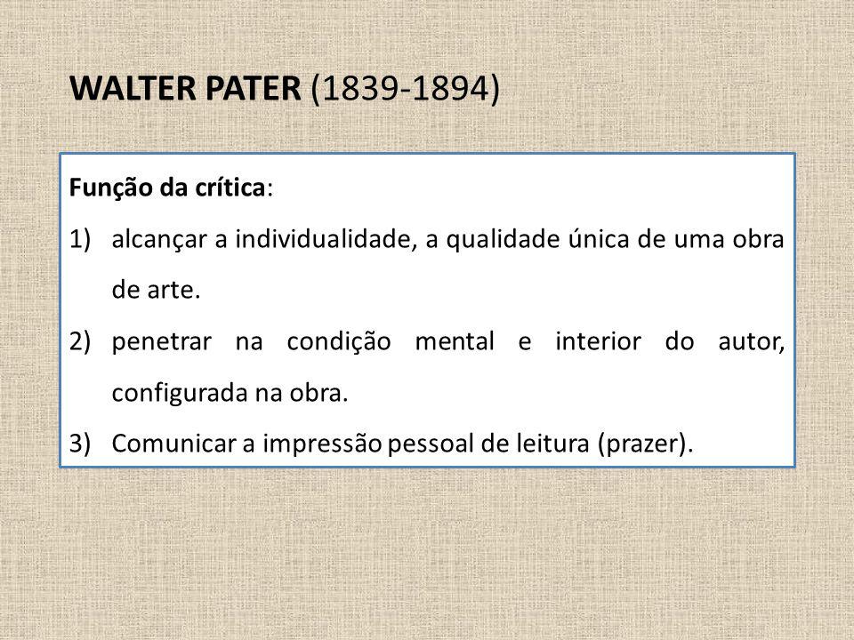 WALTER PATER (1839-1894) Função da crítica: