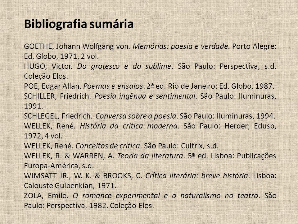 Bibliografia sumária GOETHE, Johann Wolfgang von. Memórias: poesia e verdade. Porto Alegre: Ed. Globo, 1971, 2 vol.