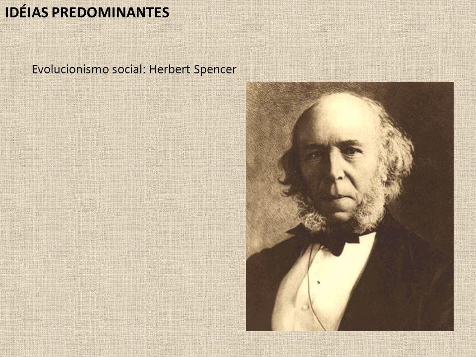 IDÉIAS PREDOMINANTES Evolucionismo social: Herbert Spencer